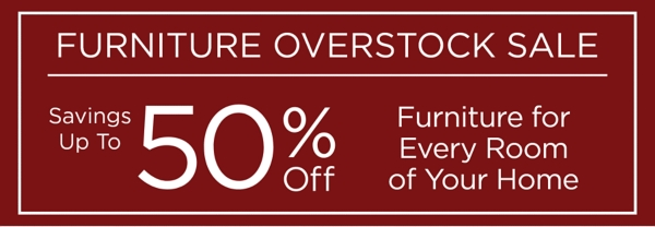 Furniture Overstock Sale Savings Up to 50% Off Furniture for Every Room of Your Home