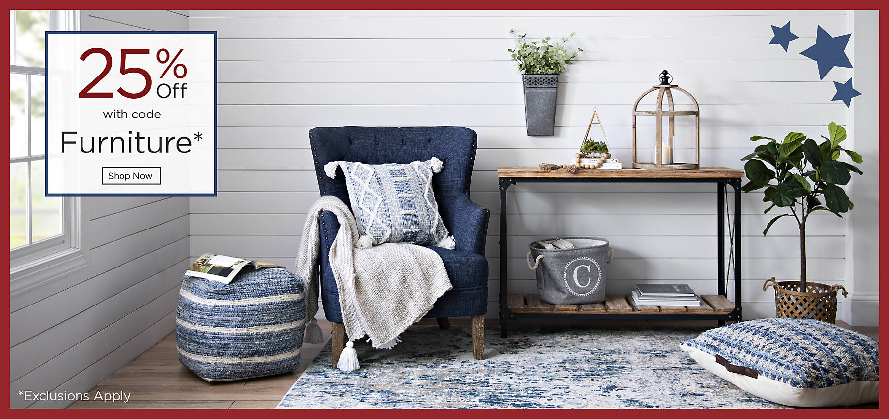 Furniture 25% Off with code Shop Now Exclusions Apply