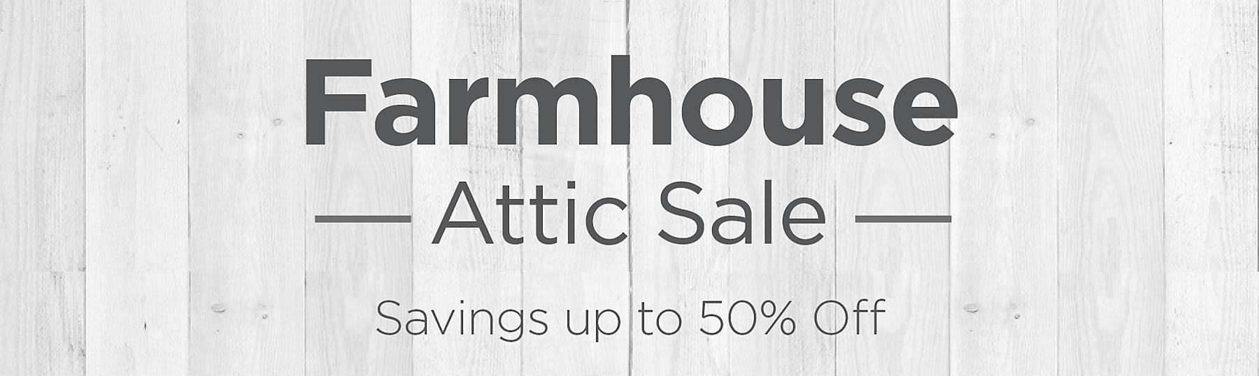 Farmhouse Attic Sale Savings Up to 50% OFF