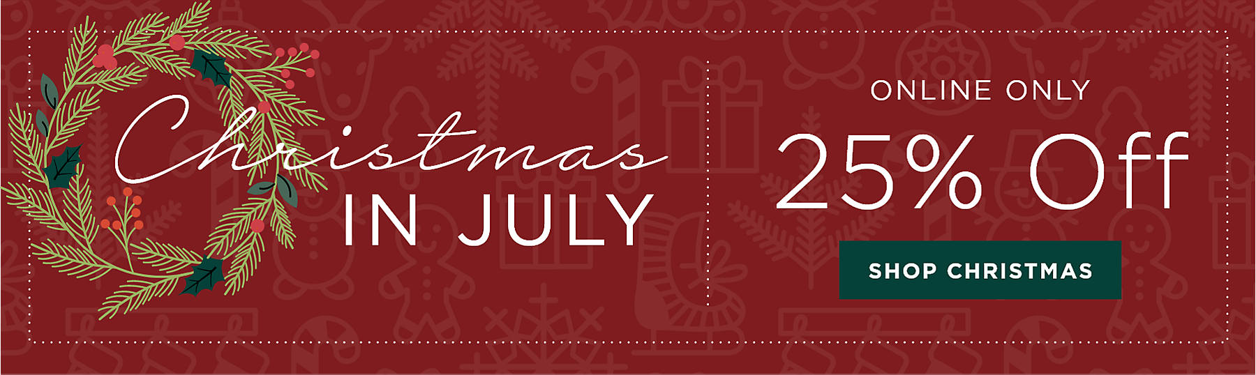 Christmas in July Online Only 25% Off Shop Christmas